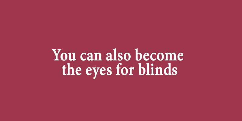 You can also become the eyes for blinds