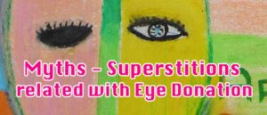 Myths – Superstitions related with Eye Donation