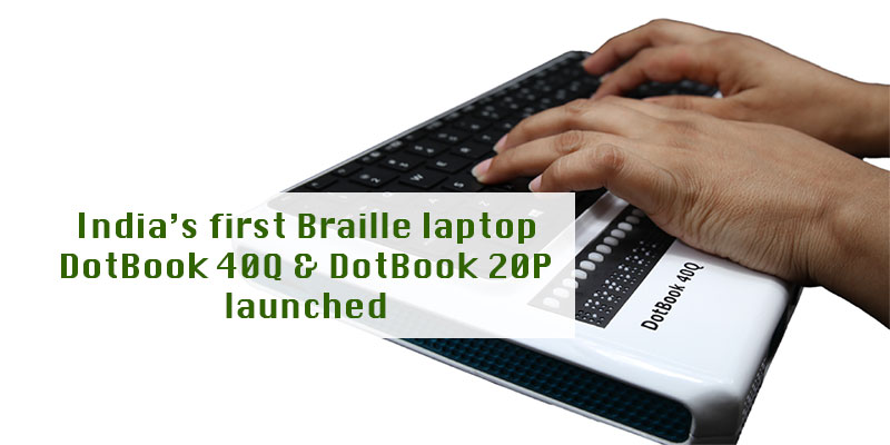India's first Braille laptop DotBook 40Q and DotBook 20P launched