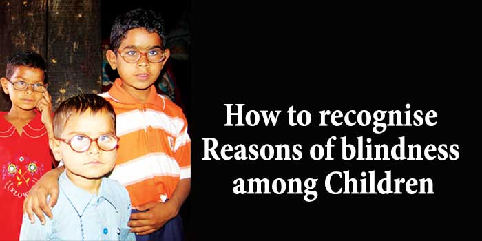 How to recognise reasons of blindness among children