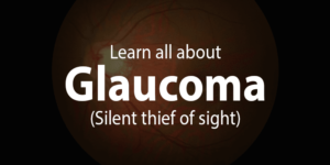 Learn all about Glaucoma (Silent thief of sight)